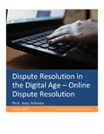 Dispute Resolution in the Digital Age - Online Dispute Resolution by Amy J. Schmitz